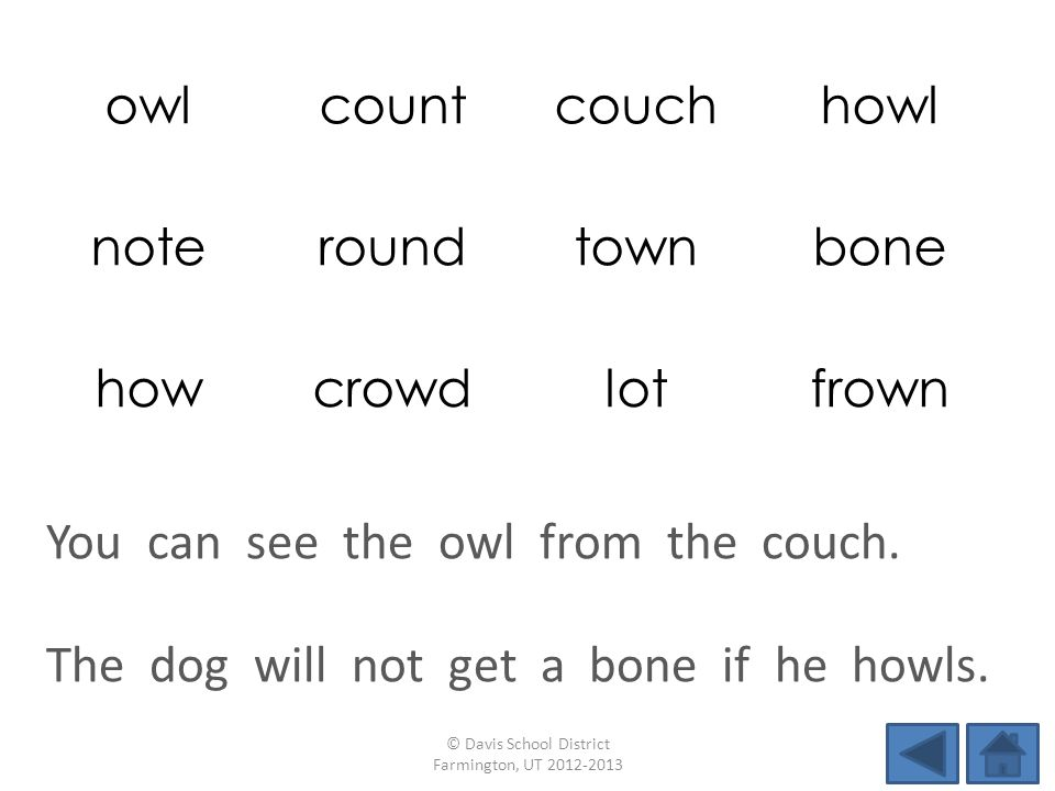 owlcountcouchhowl noteroundtownbone howcrowdlotfrown The dog will not get a bone if he howls.