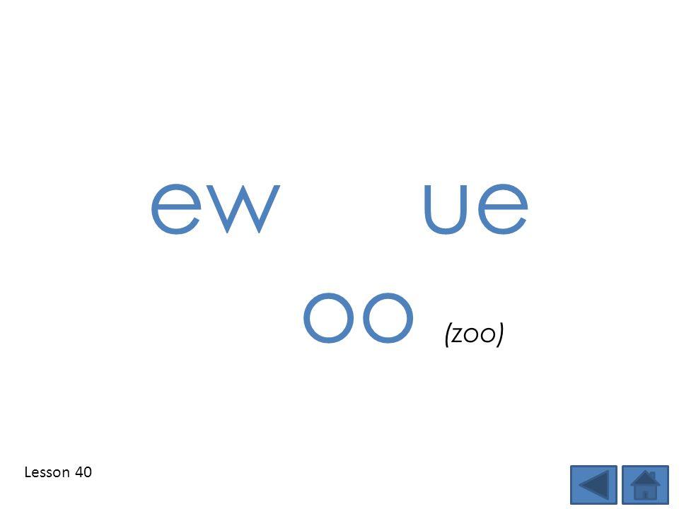 Lesson 40 ewue oo (zoo)