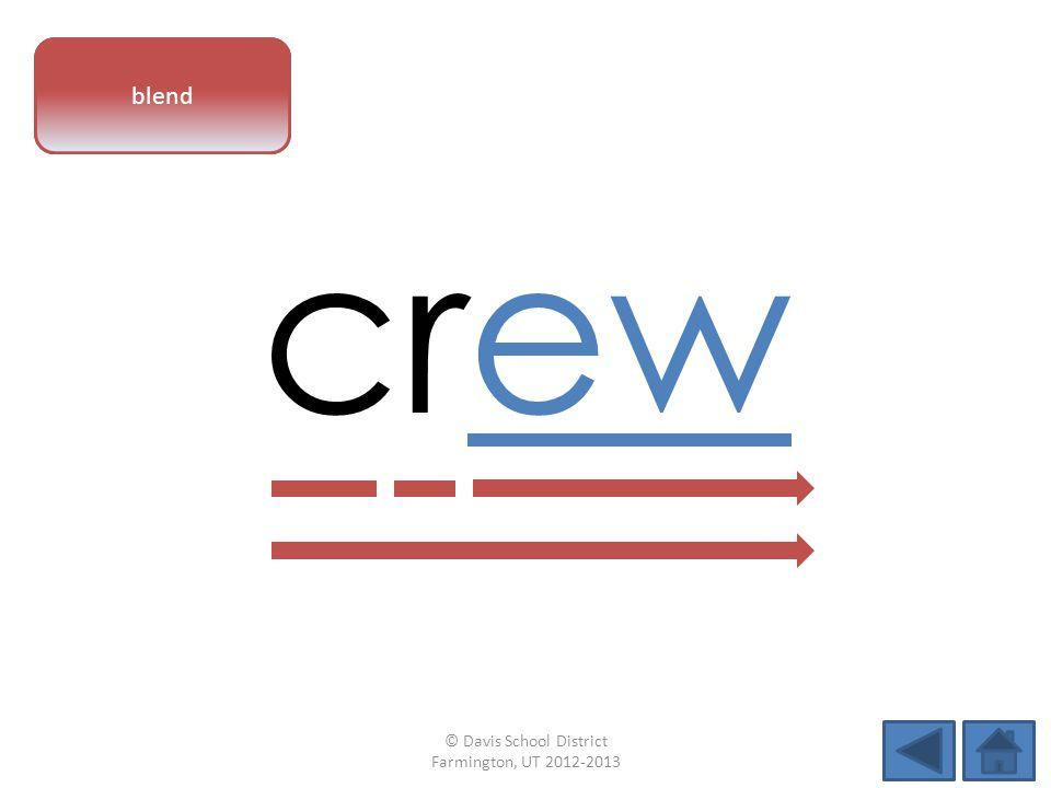 vowel pattern crew blend © Davis School District Farmington, UT 2012-2013