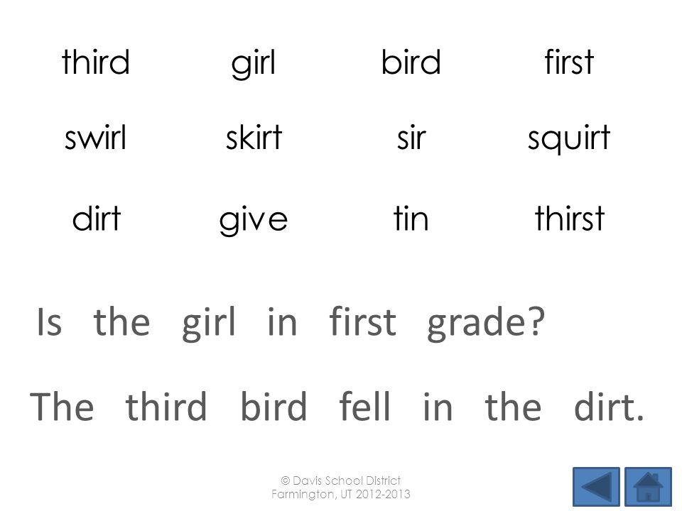 thirdgirlbirdfirst swirlskirtsirsquirt dirtgivetinthirst The third bird fell in the dirt.