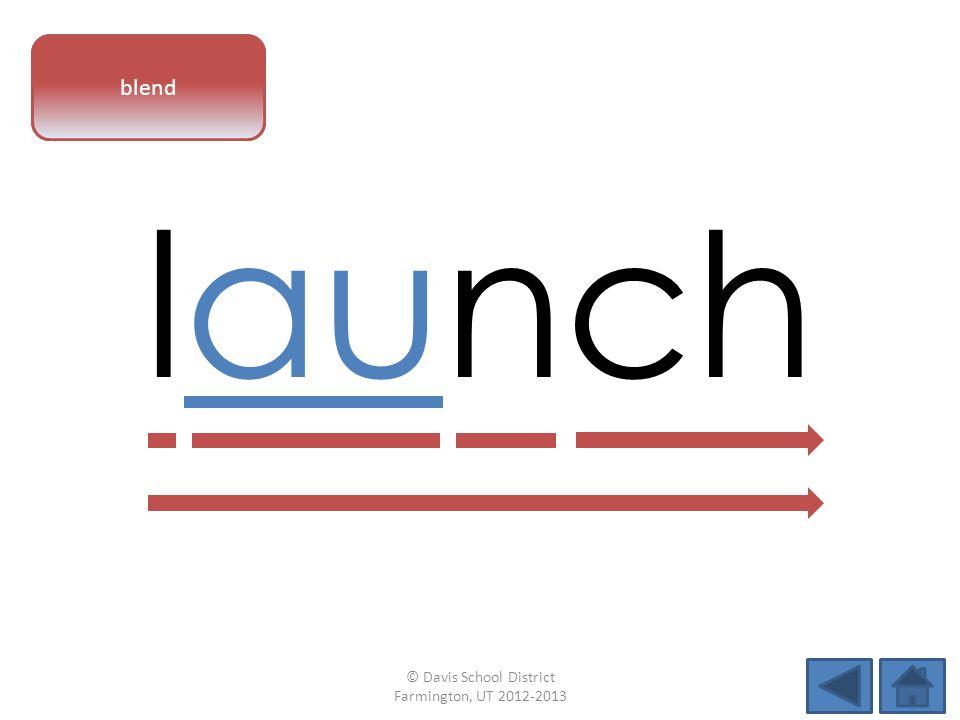 vowel pattern launch blend © Davis School District Farmington, UT 2012-2013