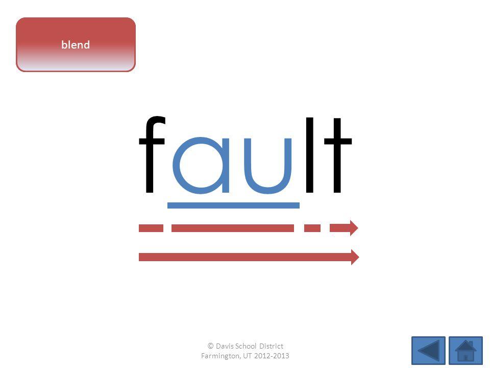 vowel pattern fault blend © Davis School District Farmington, UT 2012-2013