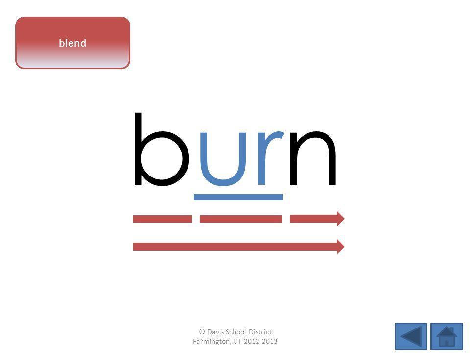 vowel pattern burn blend © Davis School District Farmington, UT 2012-2013