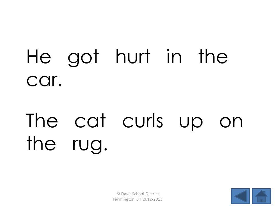 He got hurt in the car.