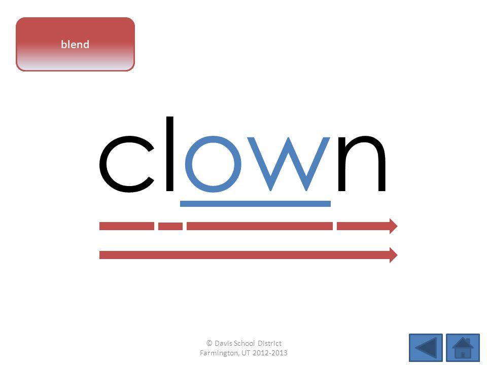 vowel pattern clown blend © Davis School District Farmington, UT 2012-2013