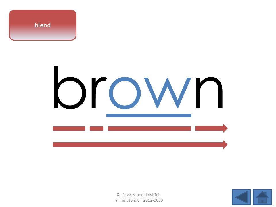 vowel pattern brown blend © Davis School District Farmington, UT 2012-2013