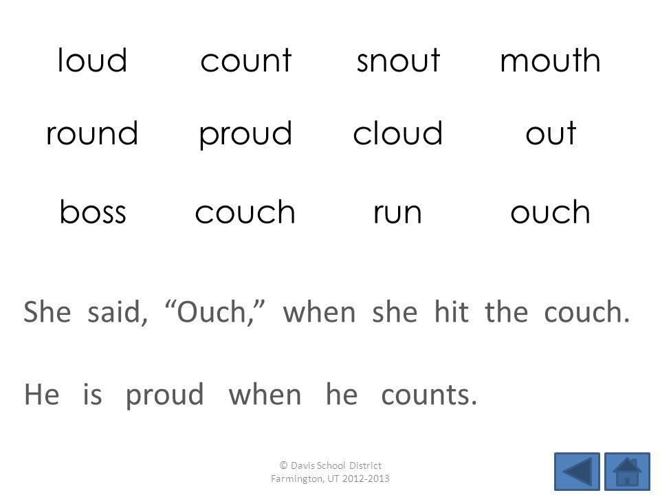 loudcountsnoutmouth roundproudcloudout bosscouchrunouch He is proud when he counts.