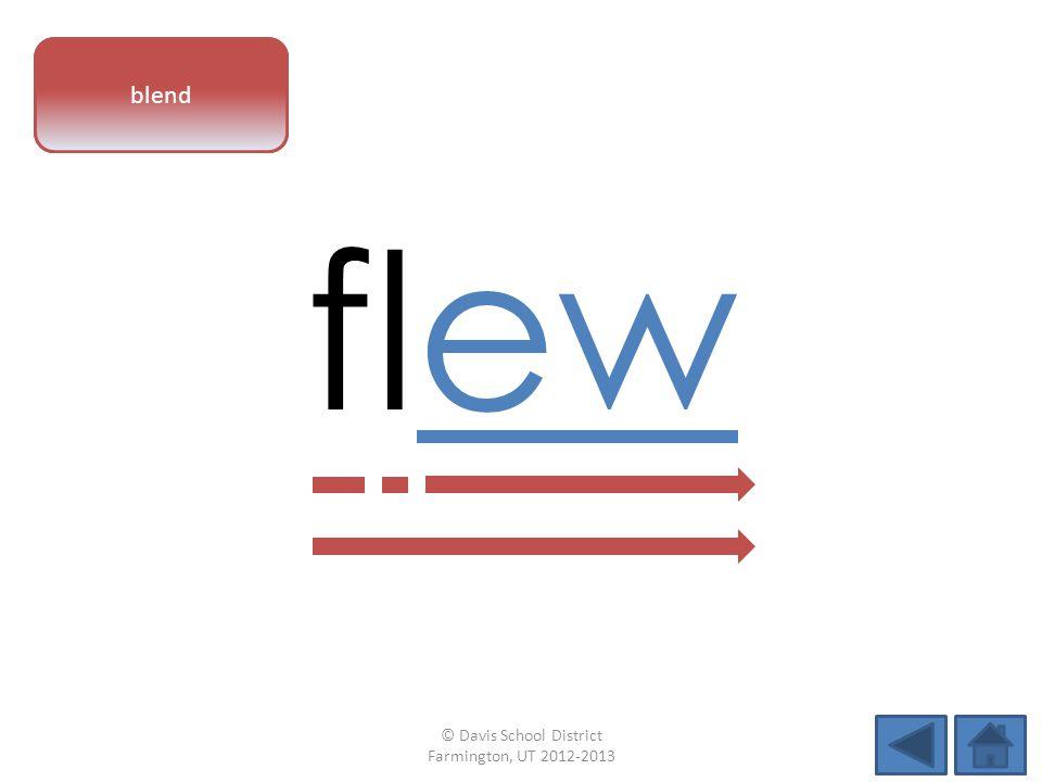 vowel pattern flew blend © Davis School District Farmington, UT 2012-2013