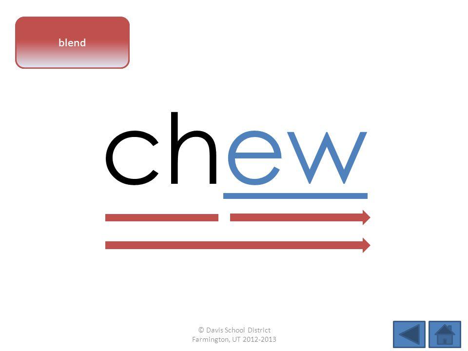 vowel pattern chew blend © Davis School District Farmington, UT 2012-2013