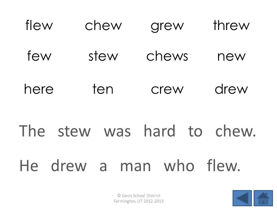 flewchewgrewthrew fewstewchewsnew heretencrewdrew He drew a man who flew.
