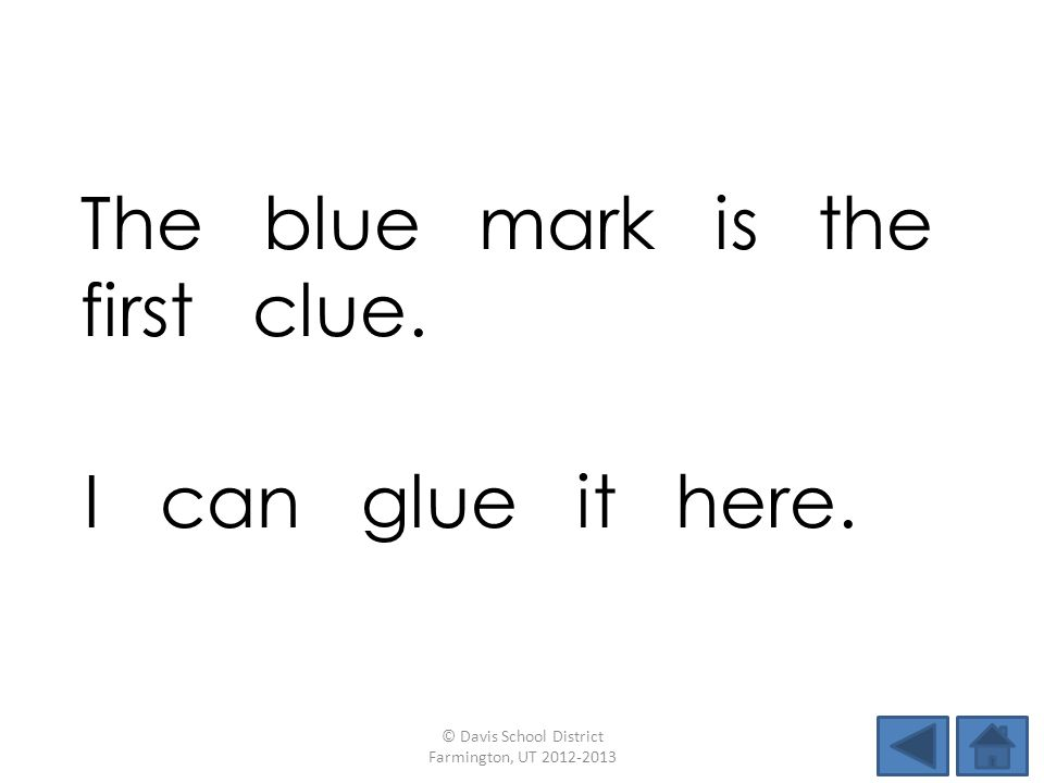 The blue mark is the first clue.