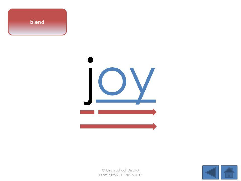 vowel pattern joy blend © Davis School District Farmington, UT 2012-2013