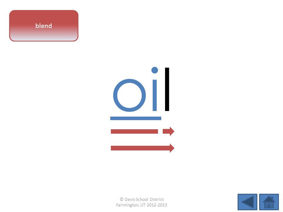 vowel pattern oil blend © Davis School District Farmington, UT 2012-2013