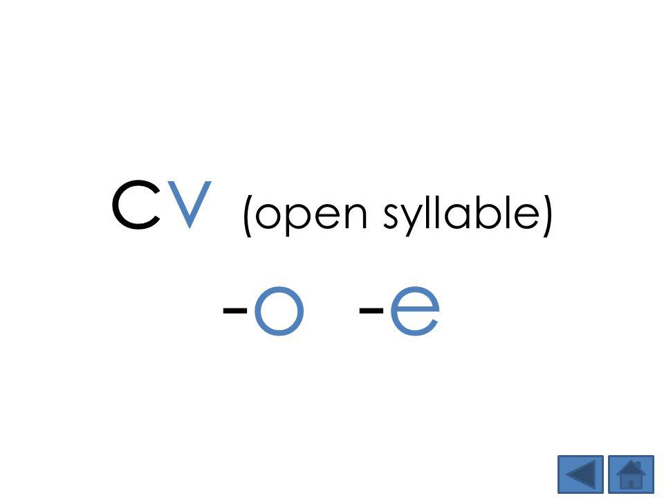cv (open syllable) -o -e