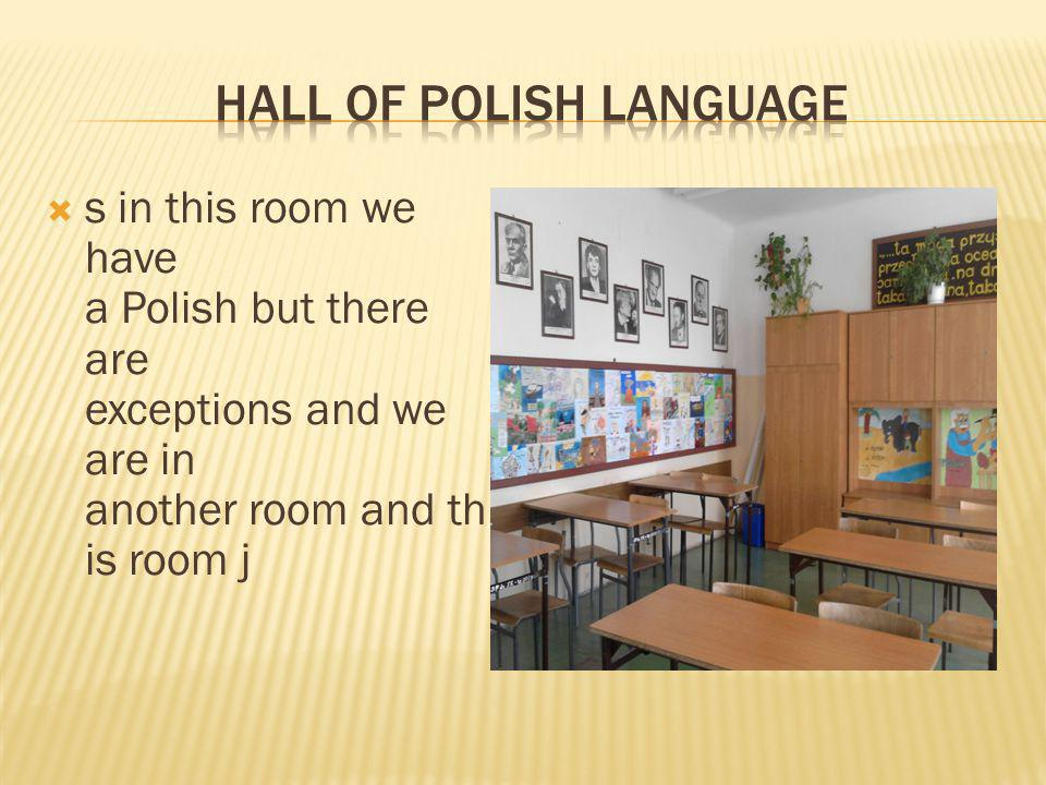 s in this room we have a Polish but there are exceptions and we are in another room and th is room j