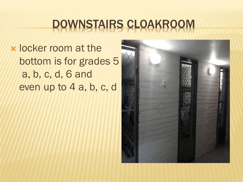 locker room at the bottom is for grades 5 a, b, c, d, 6 and even up to 4 a, b, c, d