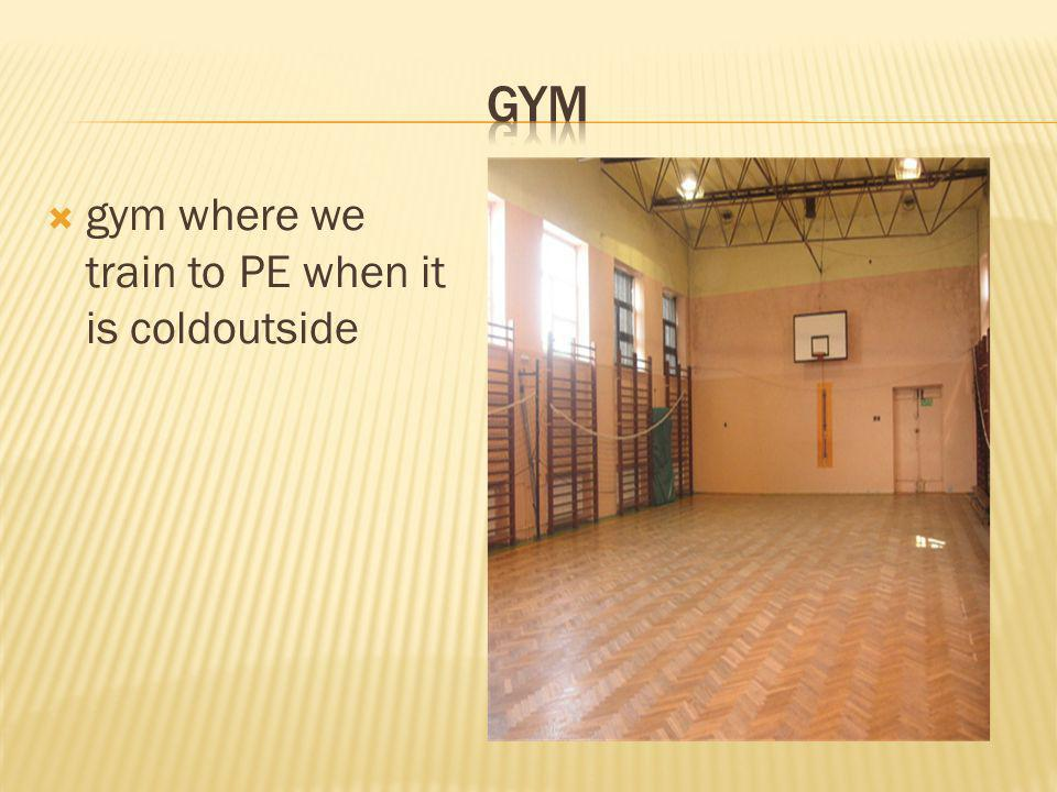 gym where we train to PE when it is coldoutside