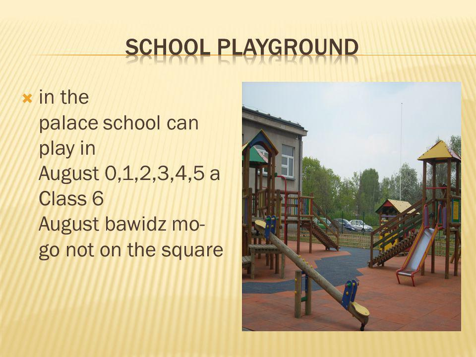 in the palace school can play in August 0,1,2,3,4,5 a Class 6 August bawidz mo- go not on the square