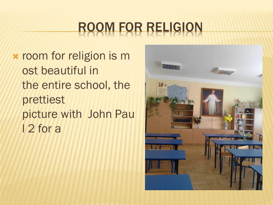 room for religion is m ost beautiful in the entire school, the prettiest picture with John Pau l 2 for a