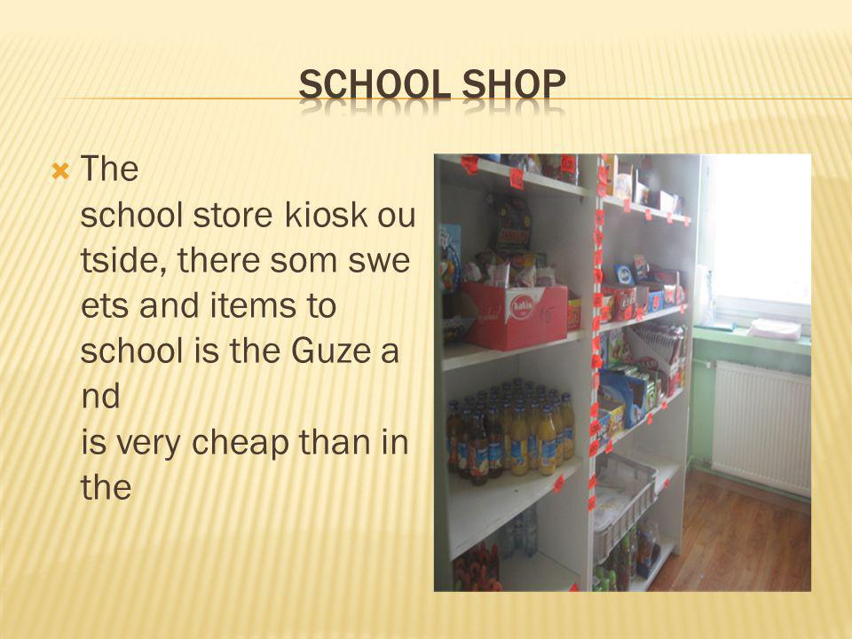 The school store kiosk ou tside, there som swe ets and items to school is the Guze a nd is very cheap than in the