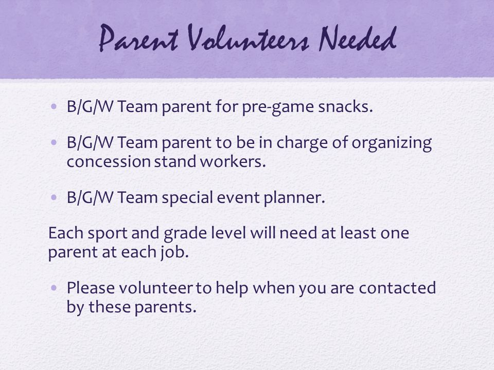 Parent Volunteers Needed B/G/W Team parent for pre-game snacks.