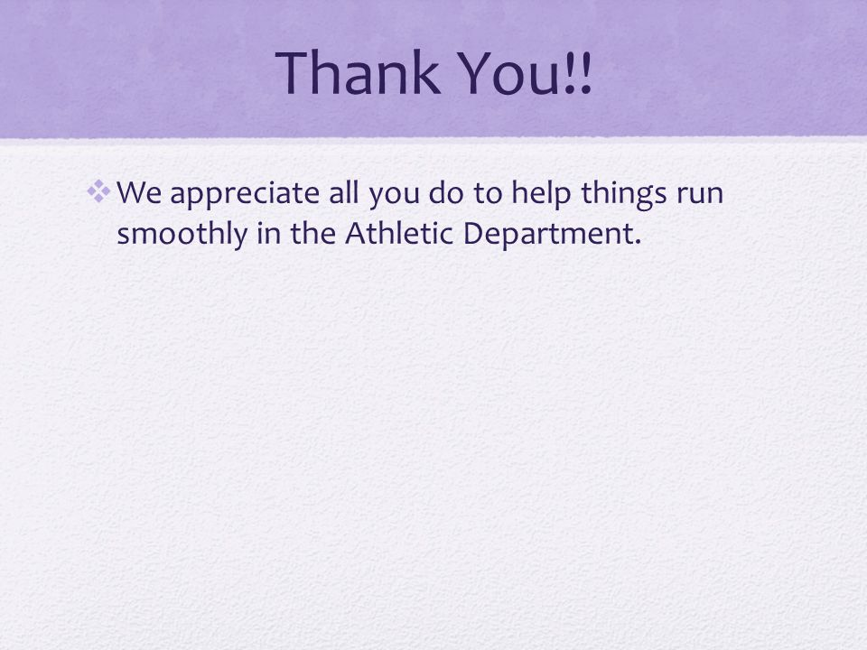 Thank You!! We appreciate all you do to help things run smoothly in the Athletic Department.