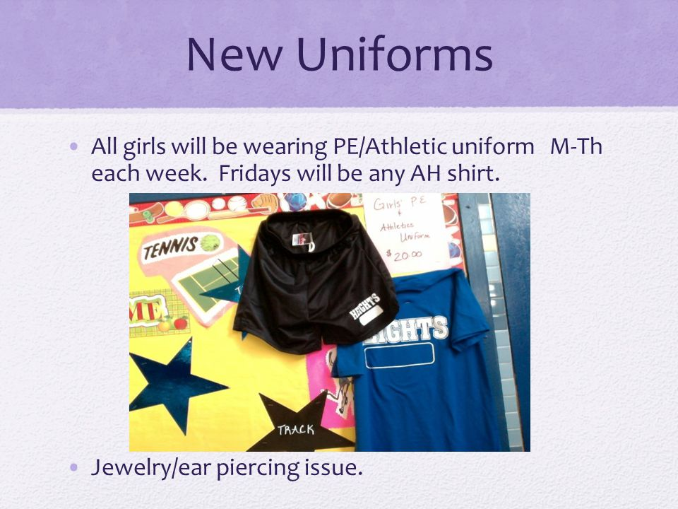 New Uniforms All girls will be wearing PE/Athletic uniform M-Th each week.