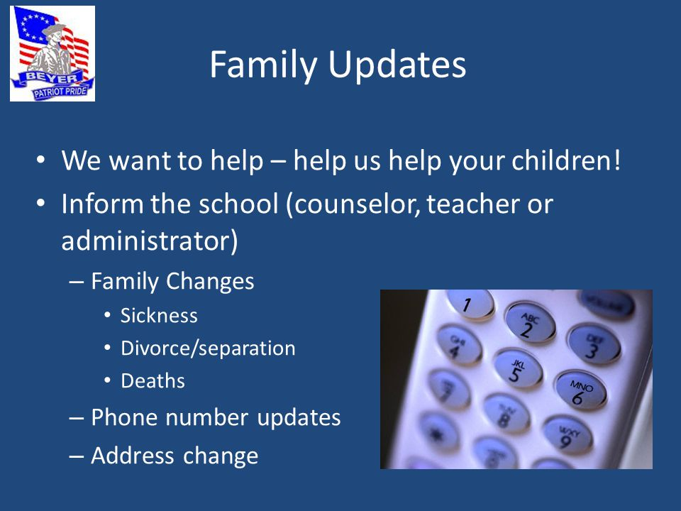 Family Updates We want to help – help us help your children! Inform the school (counselor, teacher or administrator) – Family Changes Sickness Divorce