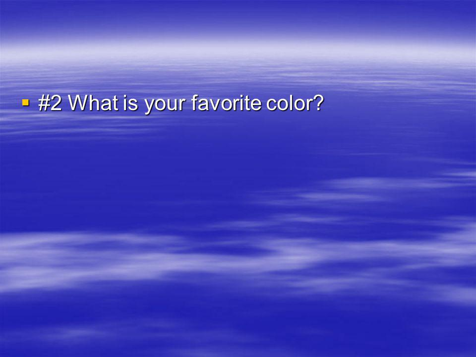 #2 What is your favorite color? #2 What is your favorite color?