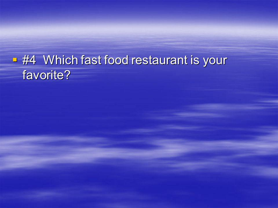 #4 Which fast food restaurant is your favorite #4 Which fast food restaurant is your favorite