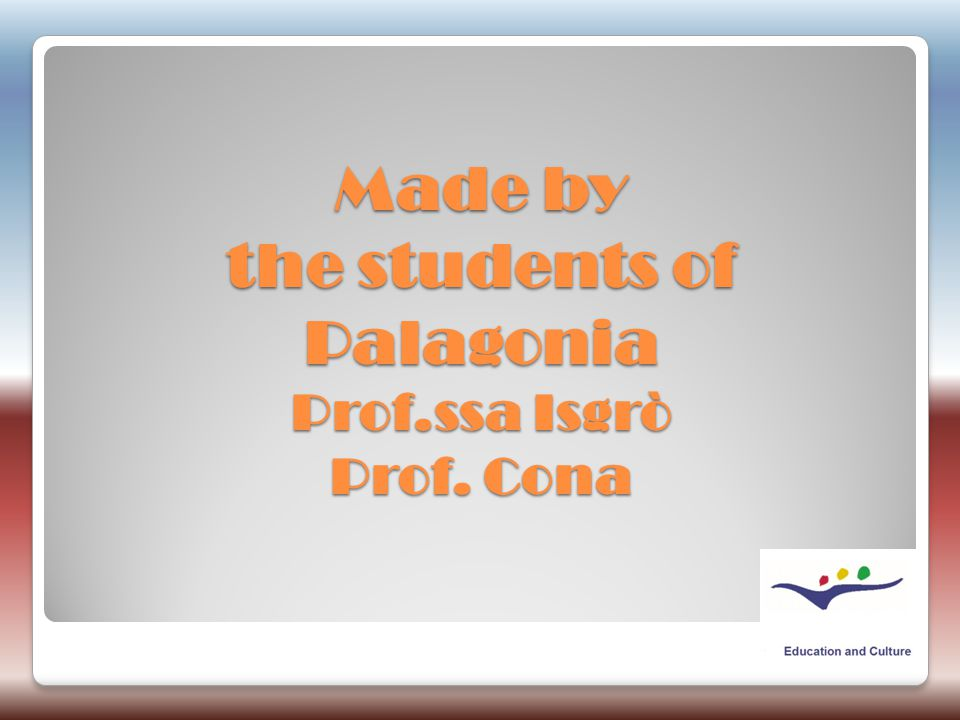 Made by the students of Palagonia Prof.ssa Isgrò Prof. Cona