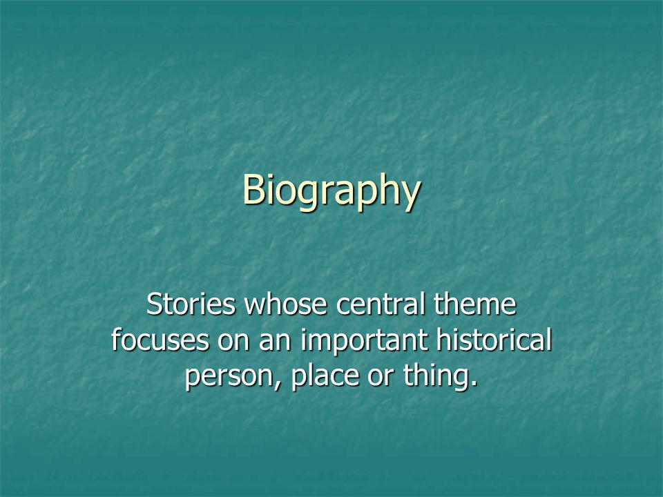 Biography Stories whose central theme focuses on an important historical person, place or thing.