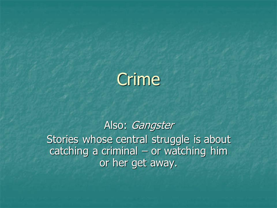 Crime Also: Gangster Stories whose central struggle is about catching a criminal – or watching him or her get away.