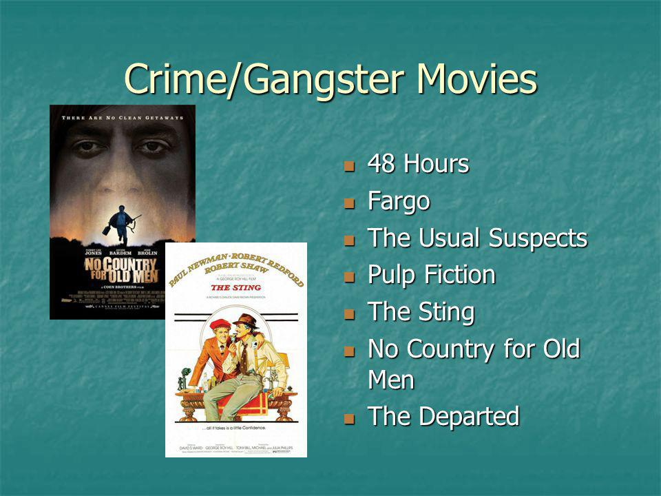 Crime/Gangster Movies 48 Hours 48 Hours Fargo Fargo The Usual Suspects The Usual Suspects Pulp Fiction Pulp Fiction The Sting The Sting No Country for