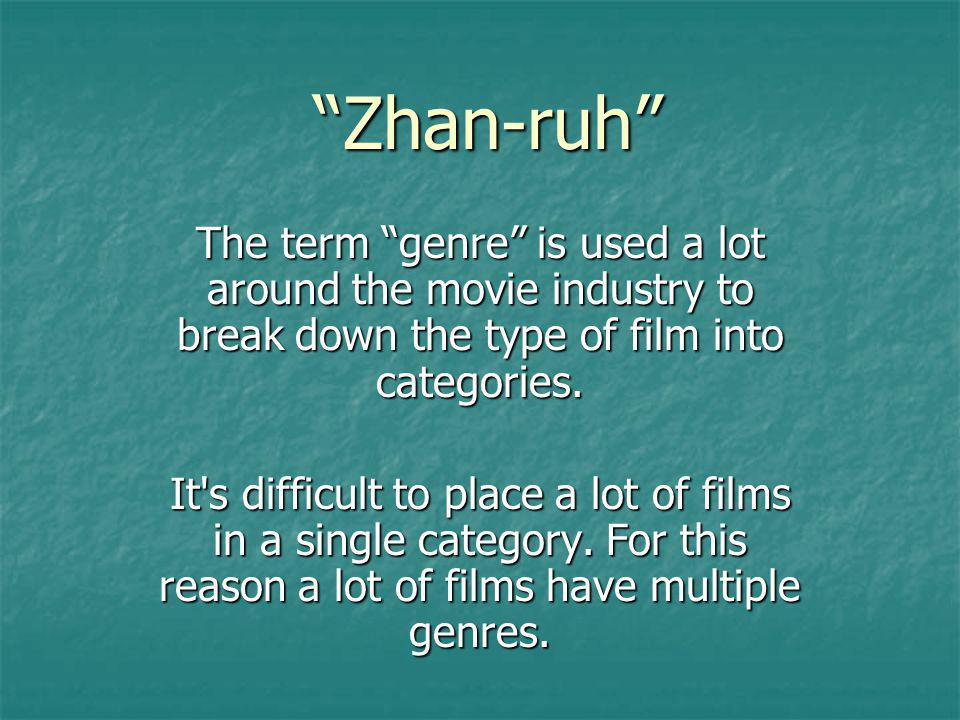 Zhan-ruh The term genre is used a lot around the movie industry to break down the type of film into categories. It's difficult to place a lot of films