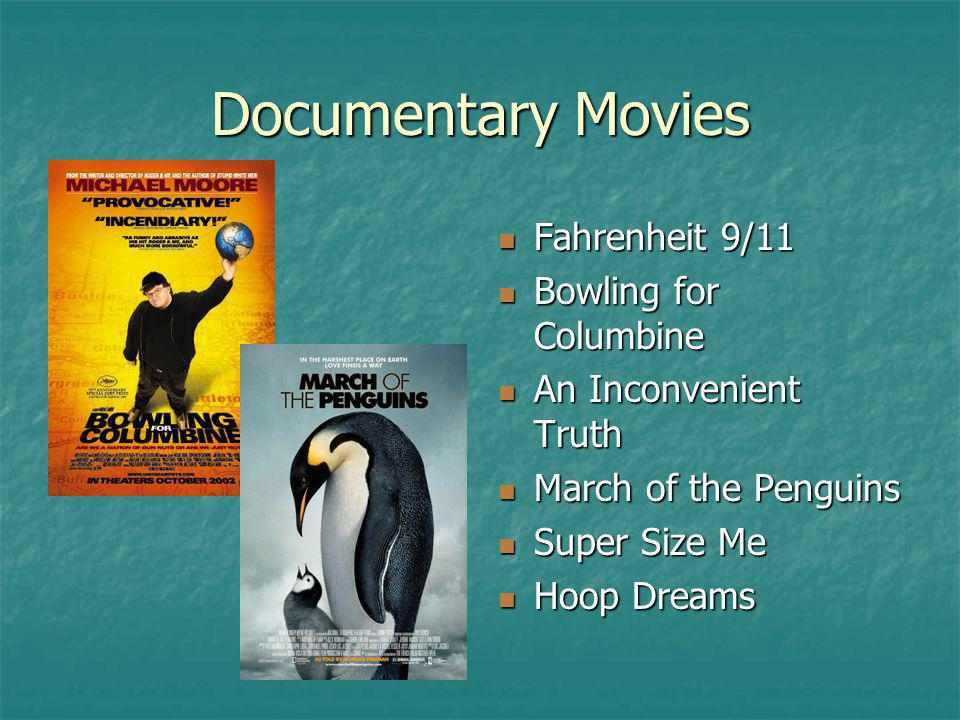 Documentary Movies Fahrenheit 9/11 Fahrenheit 9/11 Bowling for Columbine Bowling for Columbine An Inconvenient Truth An Inconvenient Truth March of th