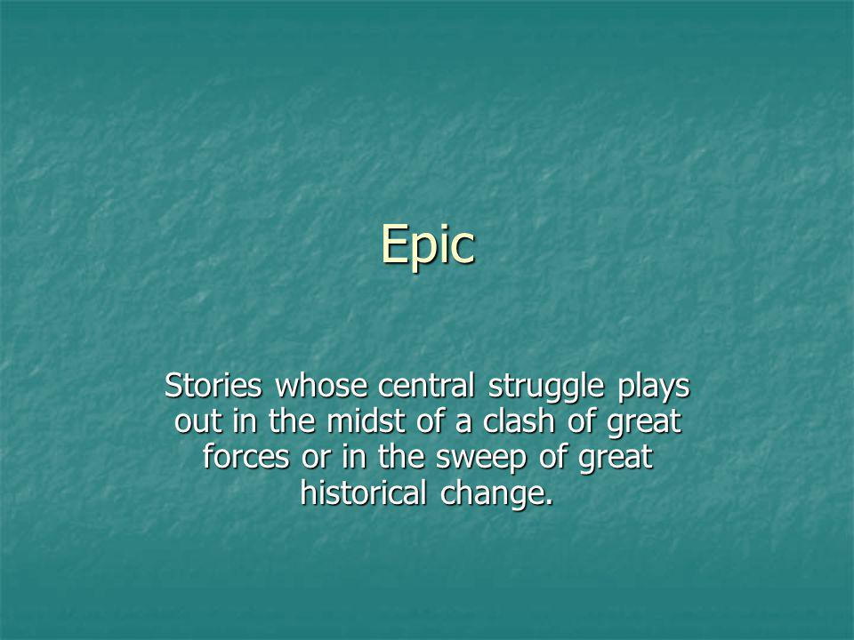 Epic Stories whose central struggle plays out in the midst of a clash of great forces or in the sweep of great historical change.