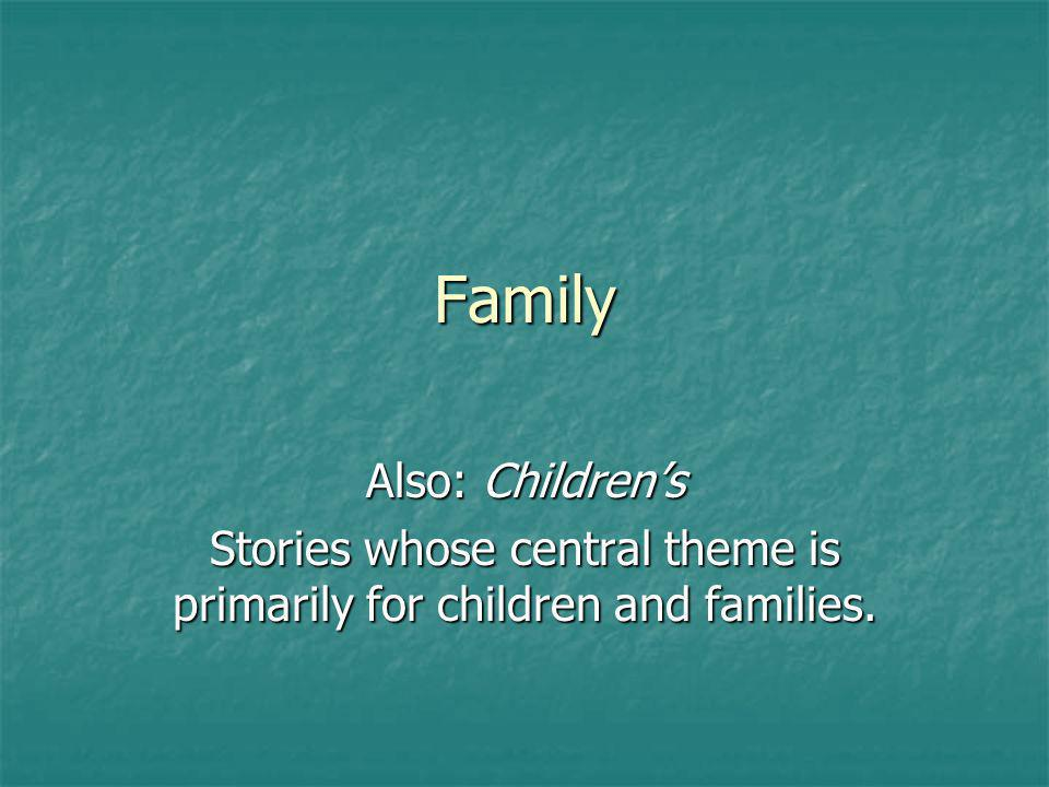 Family Also: Childrens Stories whose central theme is primarily for children and families.