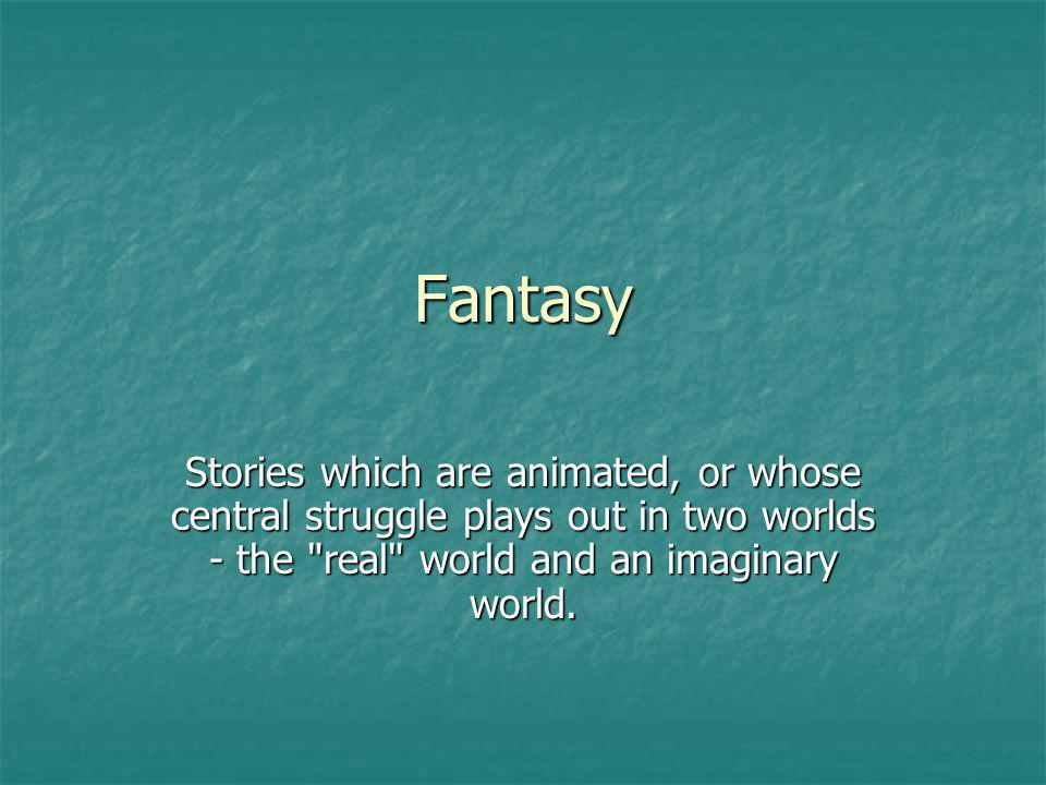 Fantasy Stories which are animated, or whose central struggle plays out in two worlds - the