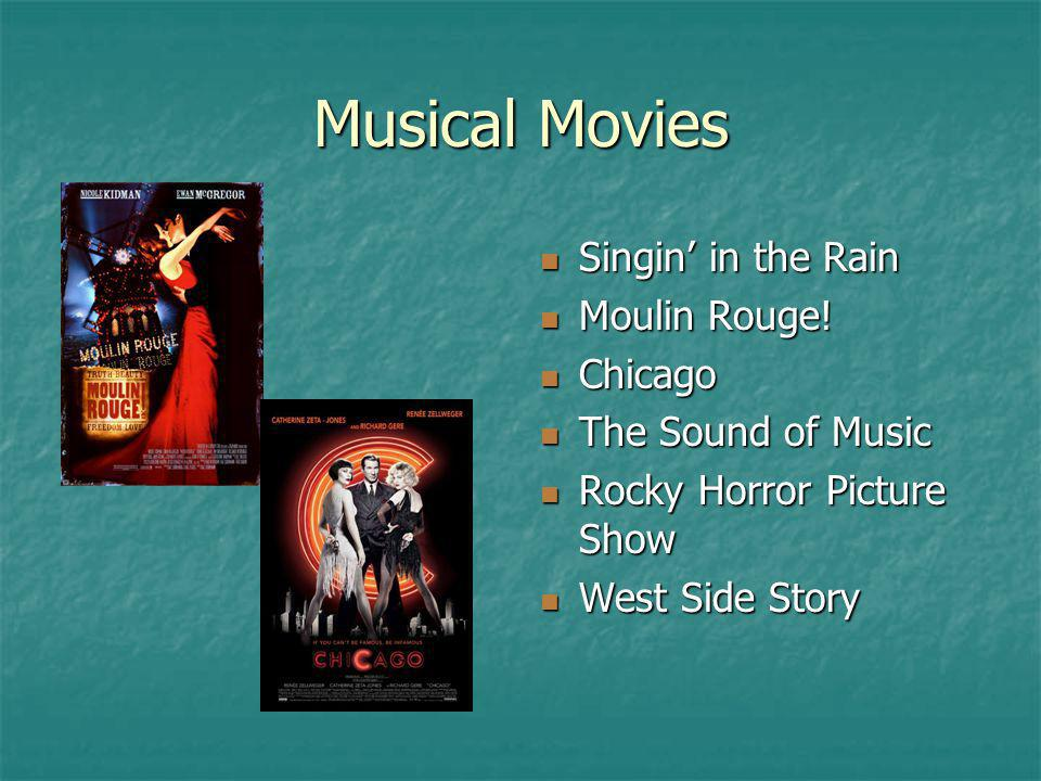 Musical Movies Singin in the Rain Singin in the Rain Moulin Rouge! Moulin Rouge! Chicago Chicago The Sound of Music The Sound of Music Rocky Horror Pi