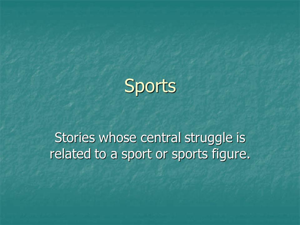 Sports Stories whose central struggle is related to a sport or sports figure.