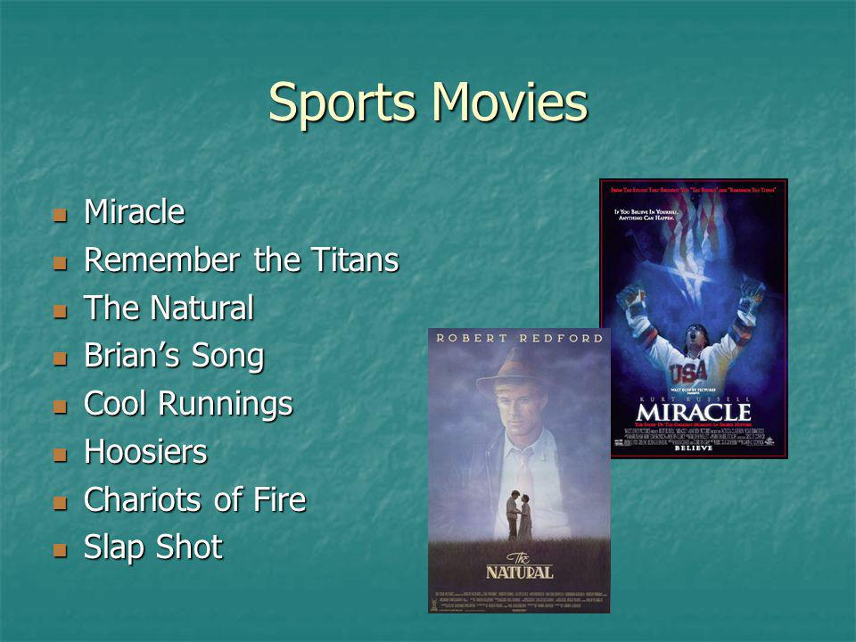 Sports Movies Miracle Miracle Remember the Titans Remember the Titans The Natural The Natural Brians Song Brians Song Cool Runnings Cool Runnings Hoos