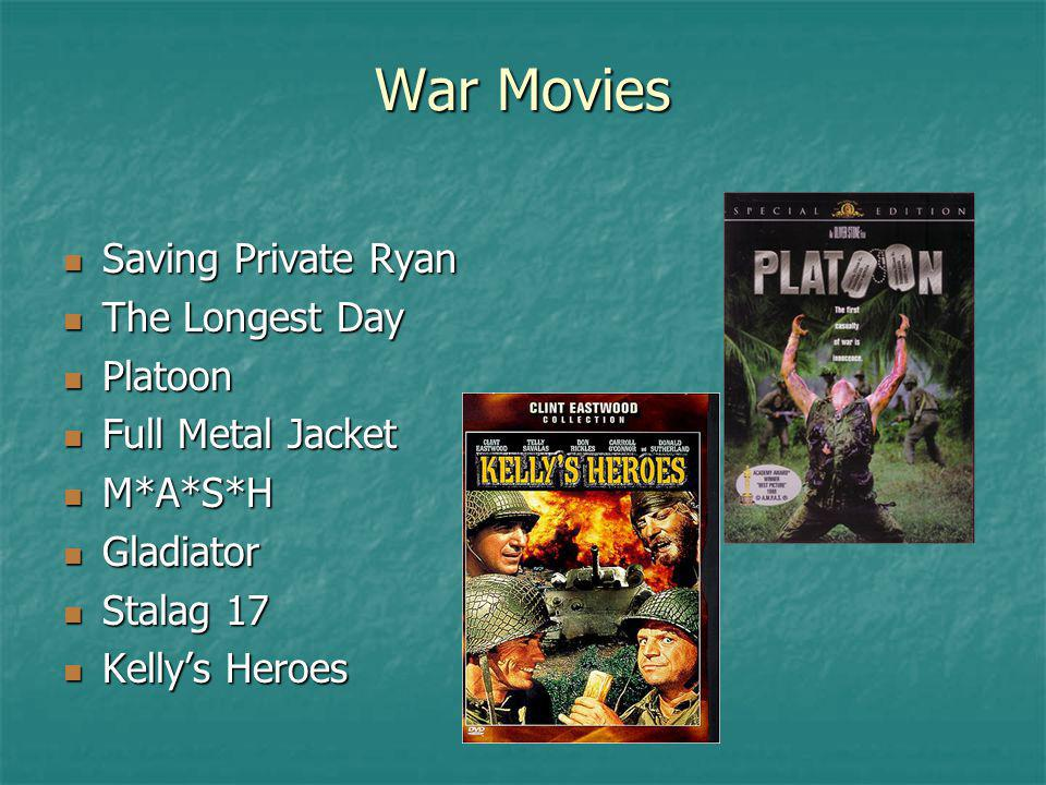 War Movies Saving Private Ryan Saving Private Ryan The Longest Day The Longest Day Platoon Platoon Full Metal Jacket Full Metal Jacket M*A*S*H M*A*S*H