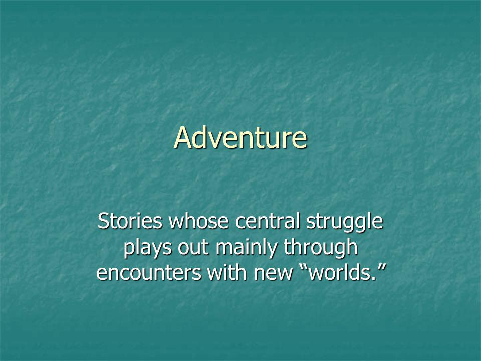 Adventure Stories whose central struggle plays out mainly through encounters with new worlds.