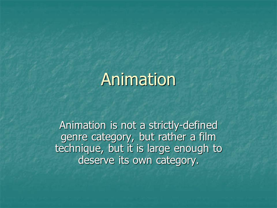 Animation Animation is not a strictly-defined genre category, but rather a film technique, but it is large enough to deserve its own category.