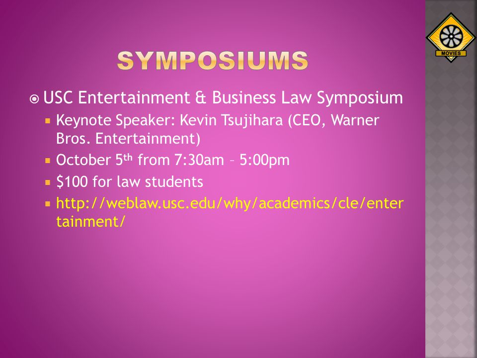 USC Entertainment & Business Law Symposium Keynote Speaker: Kevin Tsujihara (CEO, Warner Bros. Entertainment) October 5 th from 7:30am – 5:00pm $100 f