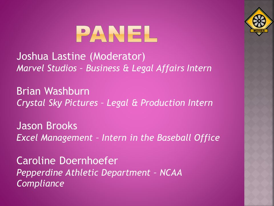 Joshua Lastine (Moderator) Marvel Studios – Business & Legal Affairs Intern Brian Washburn Crystal Sky Pictures – Legal & Production Intern Jason Broo