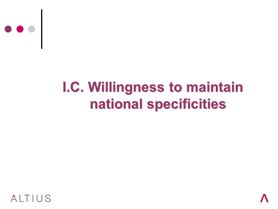 I.C. Willingness to maintain national specificities