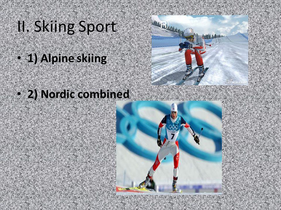 II. Skiing Sport 1) Alpine skiing 2) Nordic combined