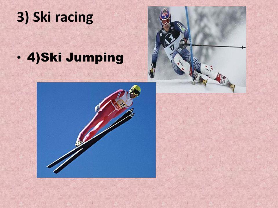 3) Ski racing 4)Ski Jumping